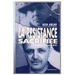 Alya Agan - La Résistance sacrifiée – Le mouvement Libération-Nord