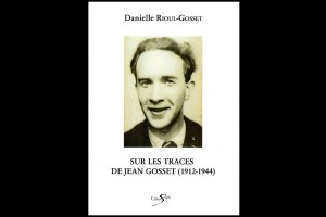 Sur les traces de Jean Gosset 1912 - 1944